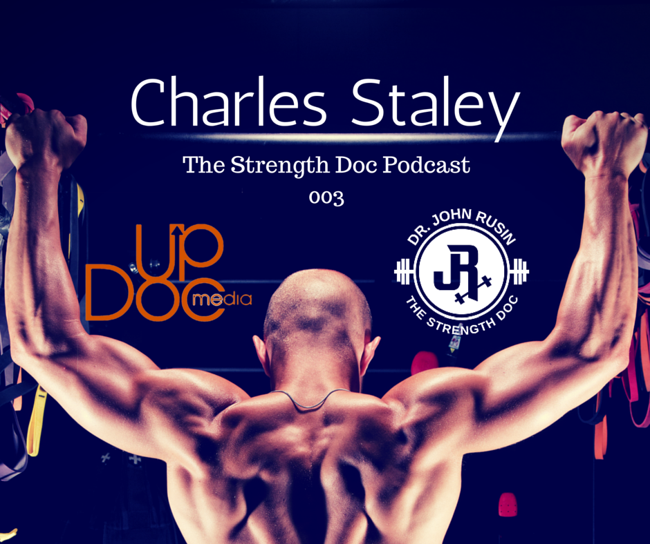 Dr. John Rusin w/ guest Charles Staley on Updoc medias Strength Doc podcast