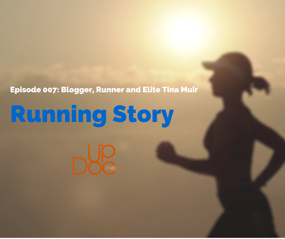 updoc media presents Running Story podcast w/ guest Tina Muir