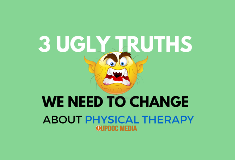 3 Ugly Truths We NEED to Change about Physical Therapy