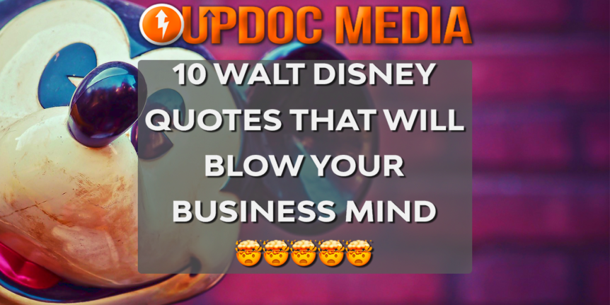 10 Walt Disney Quotes That Will Blow Your Business Mind Updoc Media